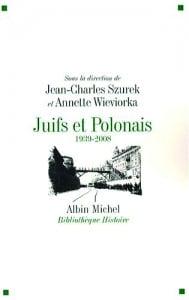 Juifs et Polonais  1939-2008 sous la direction de Jean-Charles Szurek et Annette Wieviorka.